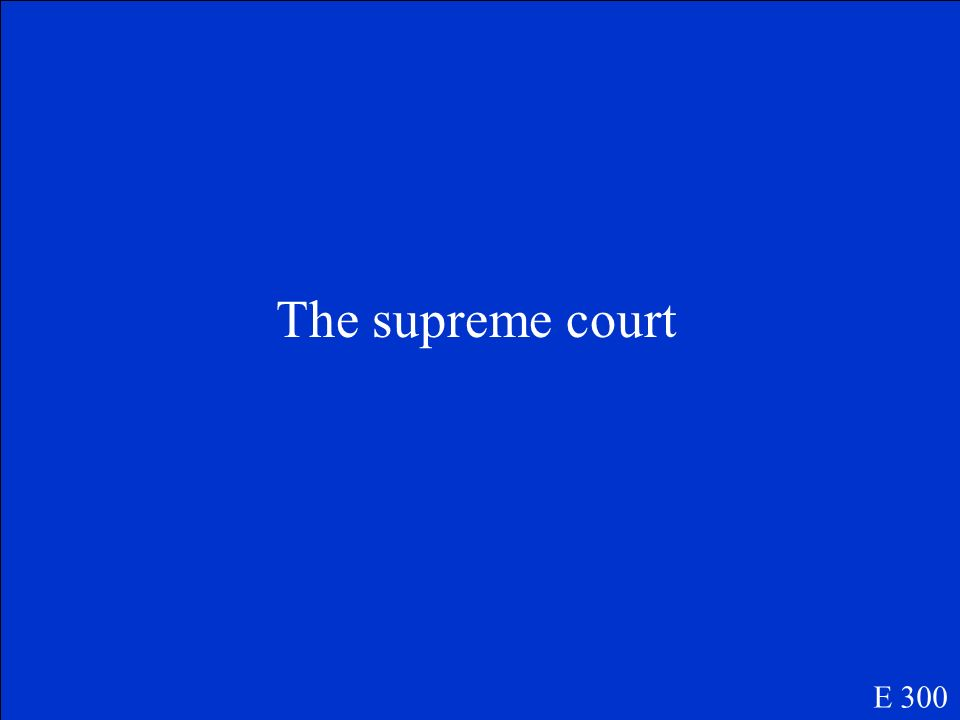 This is the countrys highest court. E 300