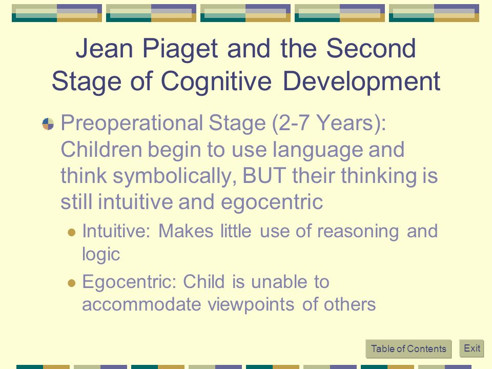 Jean Piaget and the Second Stage of Cognitive Development Preoperational Stage (2-7 Years): Children begin to use language and think symbolically, BUT
