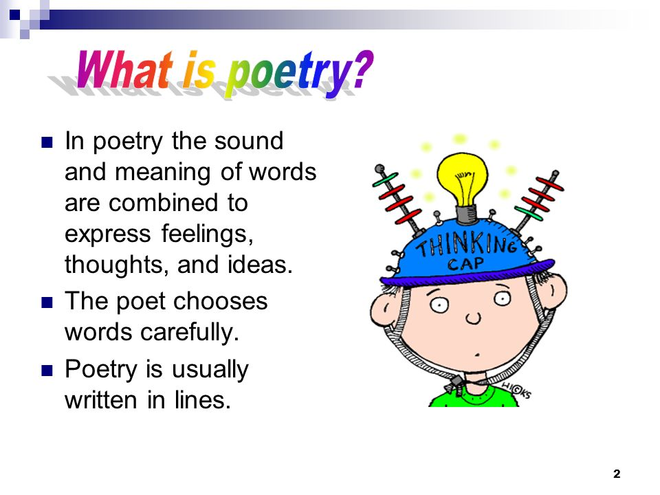 2 In poetry the sound and meaning of words are combined to express feelings, thoughts, and ideas. The poet chooses words carefully. Poetry is usually
