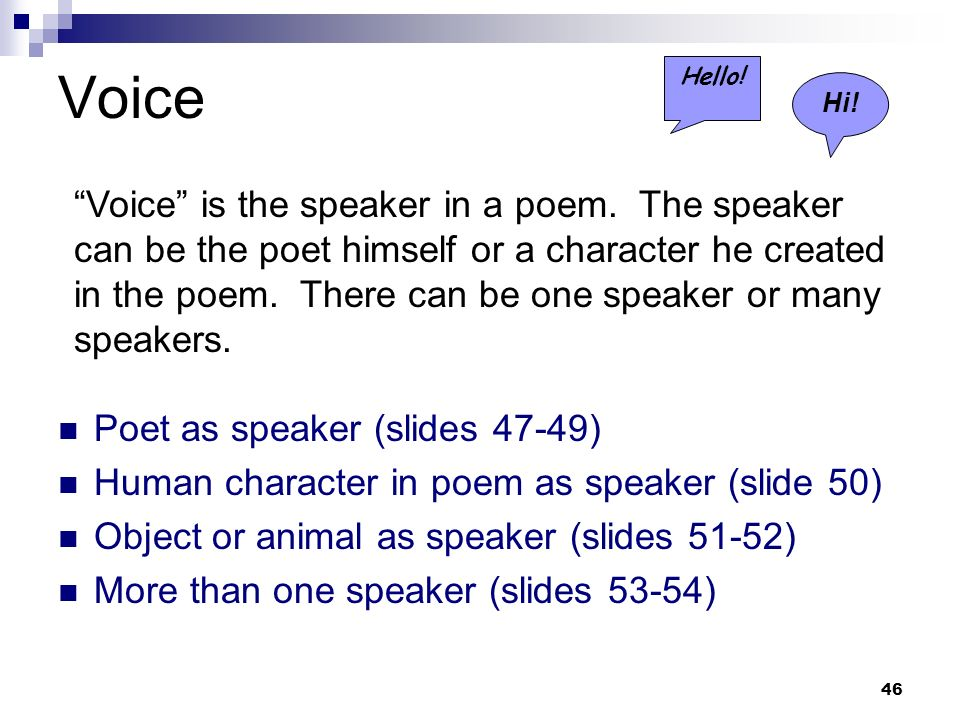 46 Voice Poet as speaker (slides 47-49) Human character in poem as speaker (slide 50) Object or animal as speaker (slides 51-52) More than one speaker