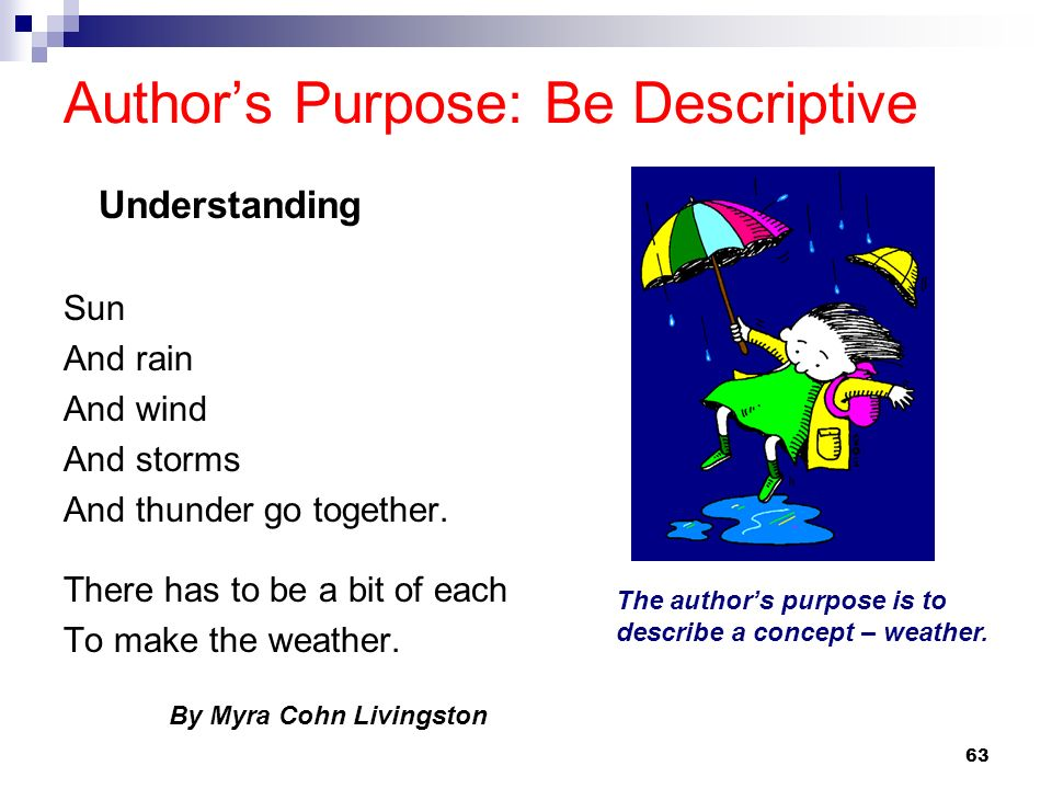 63 Authors Purpose: Be Descriptive Sun And rain And wind And storms And thunder go together.