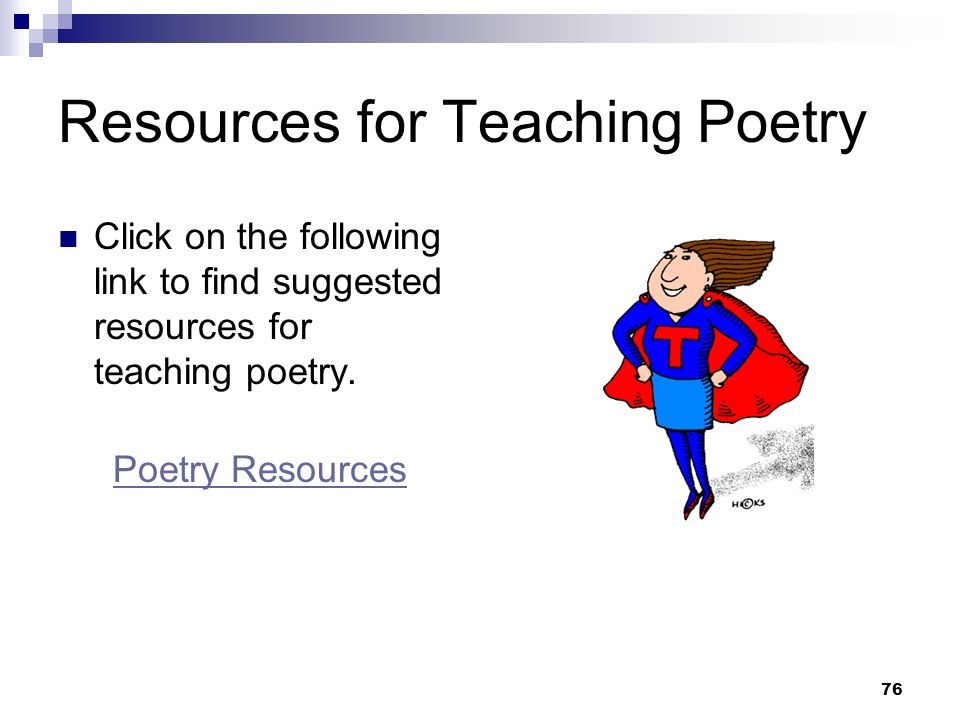 76 Resources for Teaching Poetry Click on the following link to find suggested resources for teaching poetry. Poetry Resources