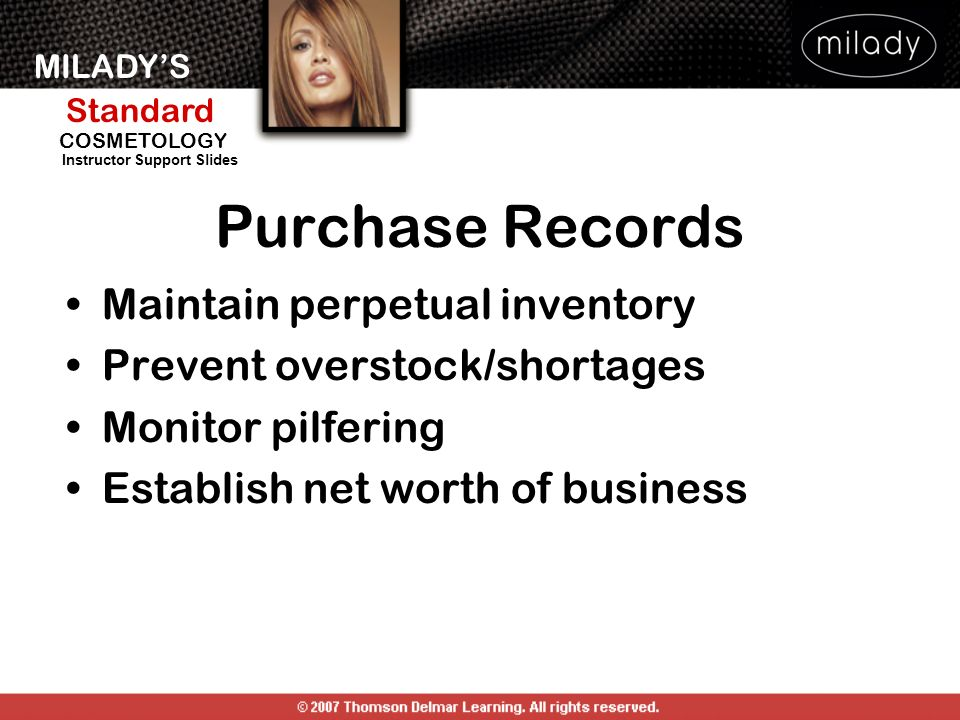 MILADYS Standard Instructor Support Slides COSMETOLOGY Purchase Records Maintain perpetual inventory Prevent overstock/shortages Monitor pilfering Est