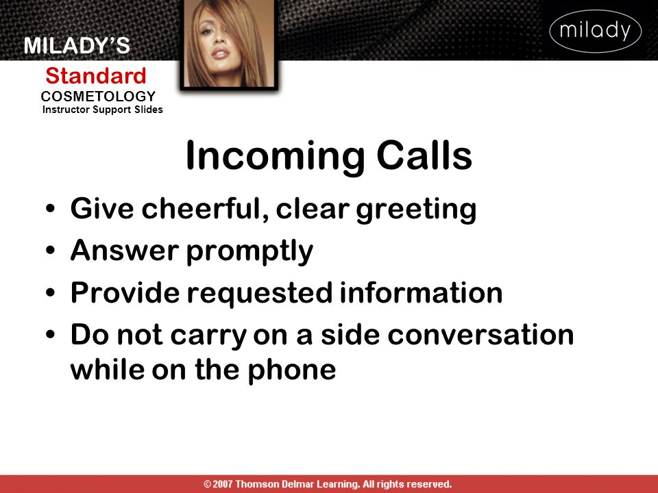 MILADYS Standard Instructor Support Slides COSMETOLOGY Incoming Calls Give cheerful, clear greeting Answer promptly Provide requested information Do n