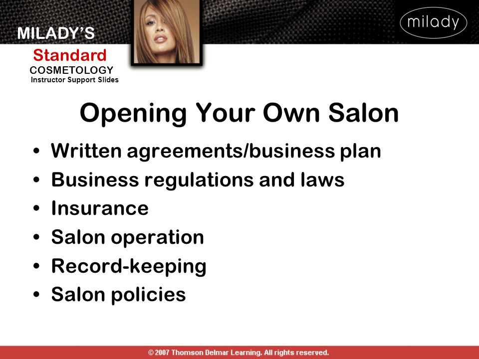 MILADYS Standard Instructor Support Slides COSMETOLOGY Opening Your Own Salon Written agreements/business plan Business regulations and laws Insurance