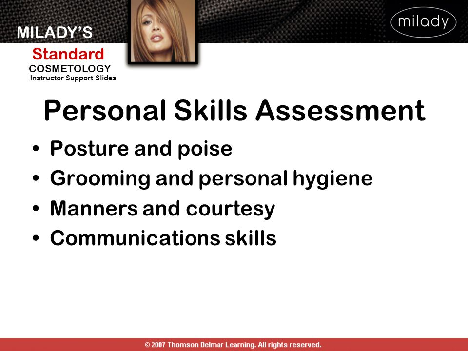 MILADYS Standard Instructor Support Slides COSMETOLOGY Personal Skills Assessment Posture and poise Grooming and personal hygiene Manners and courtesy Communications skills