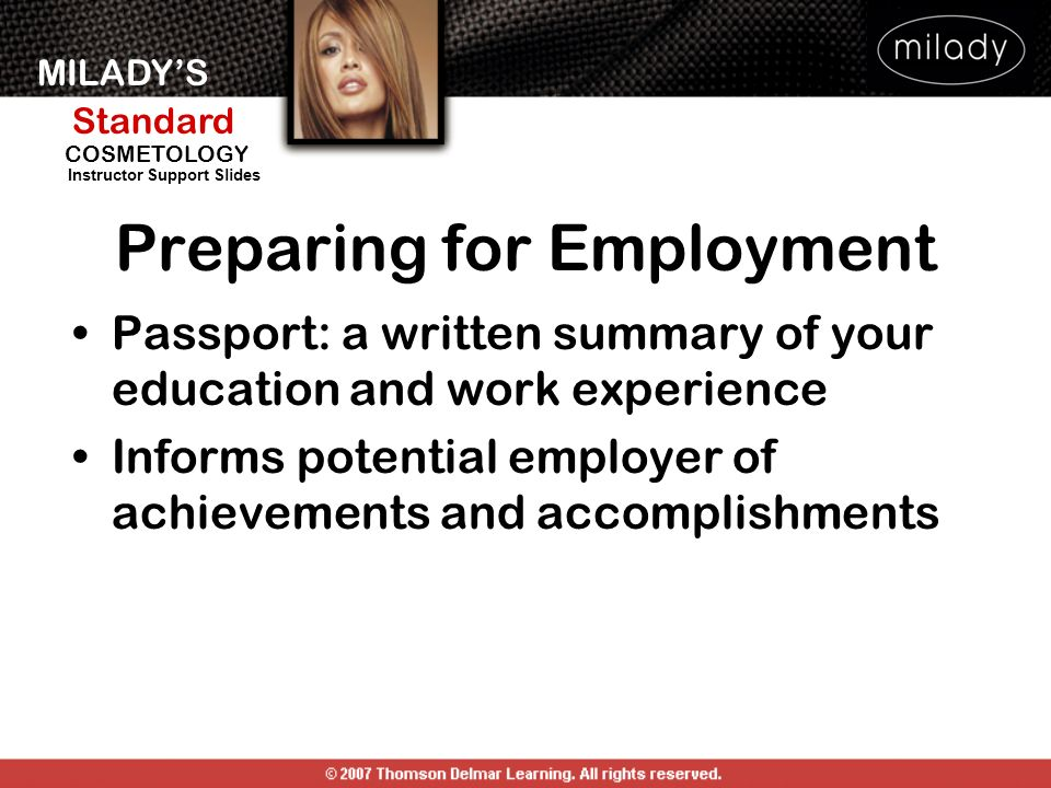 MILADYS Standard Instructor Support Slides COSMETOLOGY Preparing for Employment Passport: a written summary of your education and work experience Informs potential employer of achievements and accomplishments