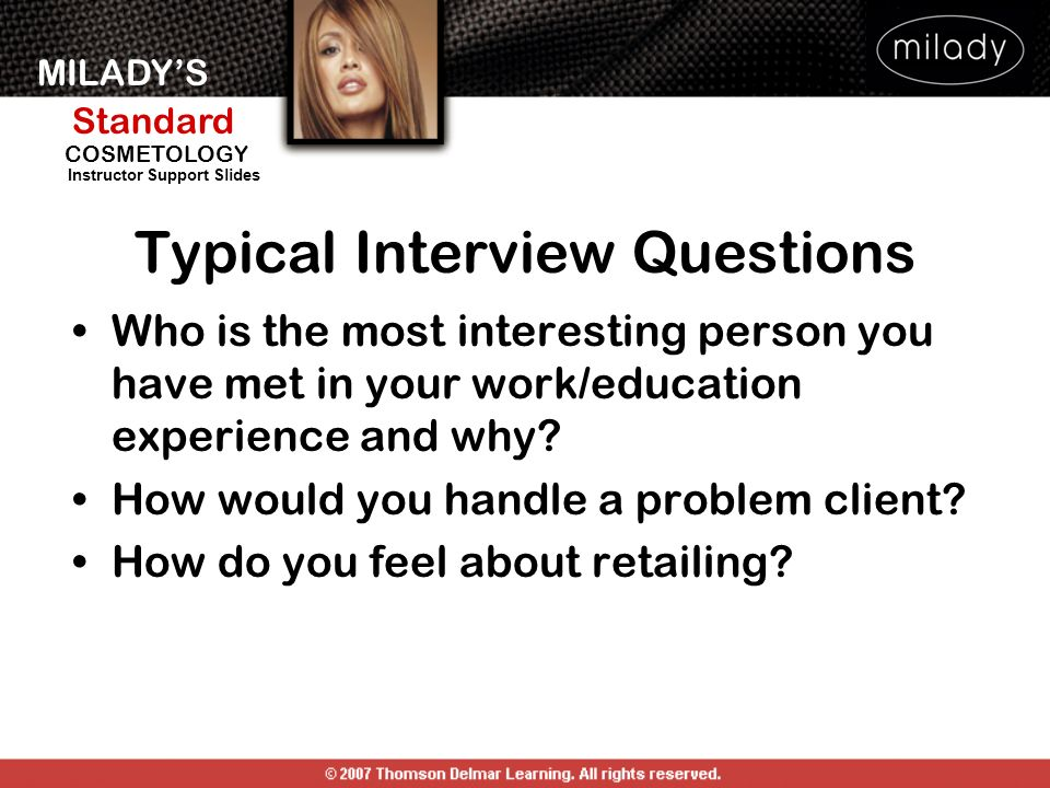 MILADYS Standard Instructor Support Slides COSMETOLOGY Who is the most interesting person you have met in your work/education experience and why.