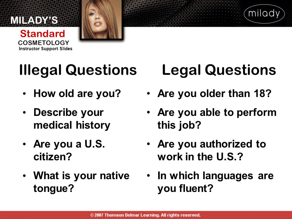 MILADYS Standard Instructor Support Slides COSMETOLOGY Illegal QuestionsLegal Questions How old are you.