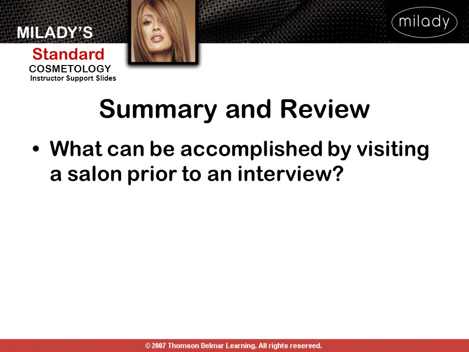 MILADYS Standard Instructor Support Slides COSMETOLOGY What can be accomplished by visiting a salon prior to an interview.