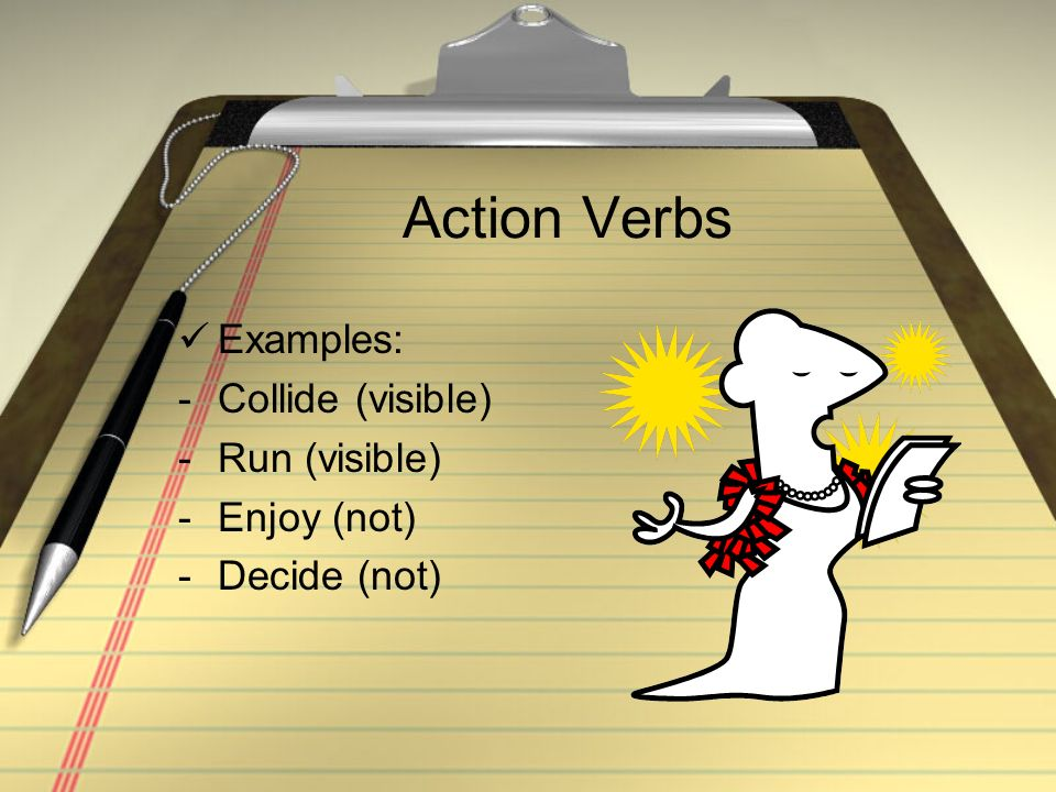 Action Verbs Examples: -Collide (visible) -Run (visible) -Enjoy (not) -Decide (not)