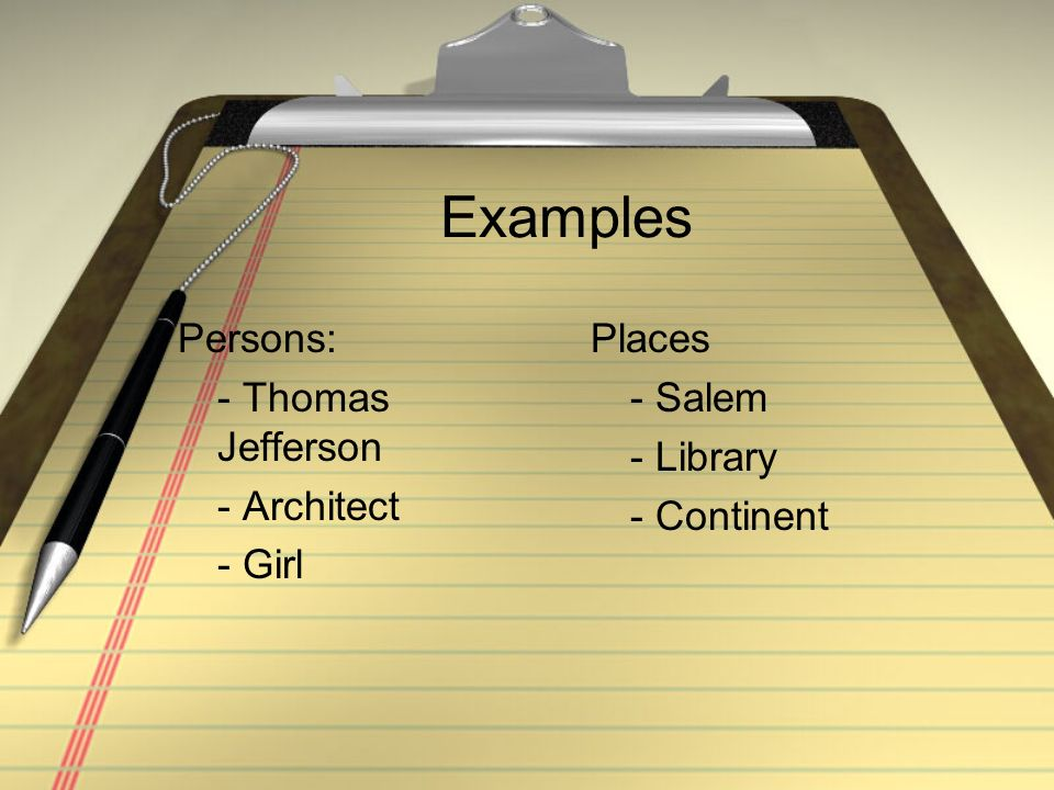 Examples Persons: - Thomas Jefferson - Architect - Girl Places - Salem - Library - Continent