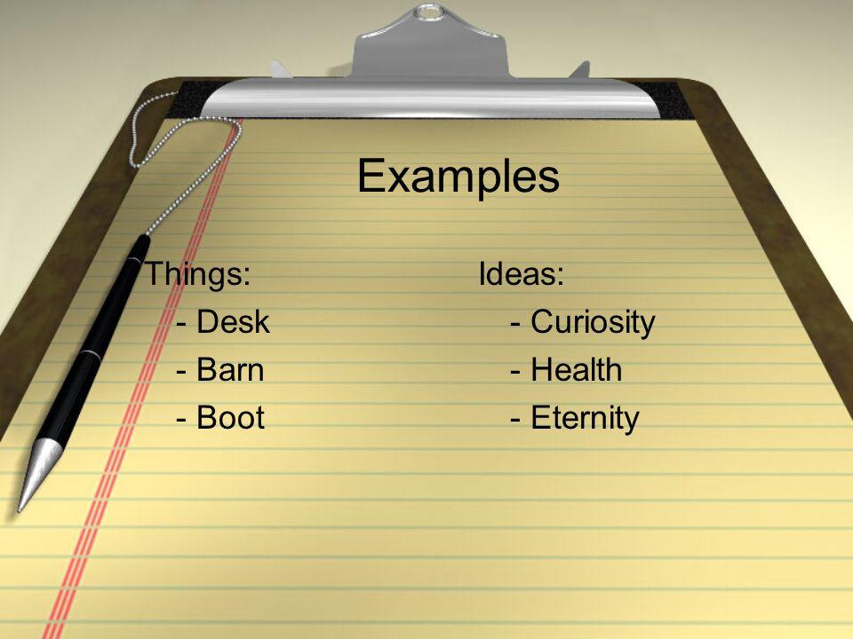 Examples Things: - Desk - Barn - Boot Ideas: - Curiosity - Health - Eternity