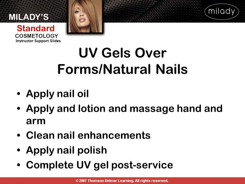MILADYS Standard Instructor Support Slides COSMETOLOGY Apply nail oil Apply and lotion and massage hand and arm Clean nail enhancements Apply nail pol