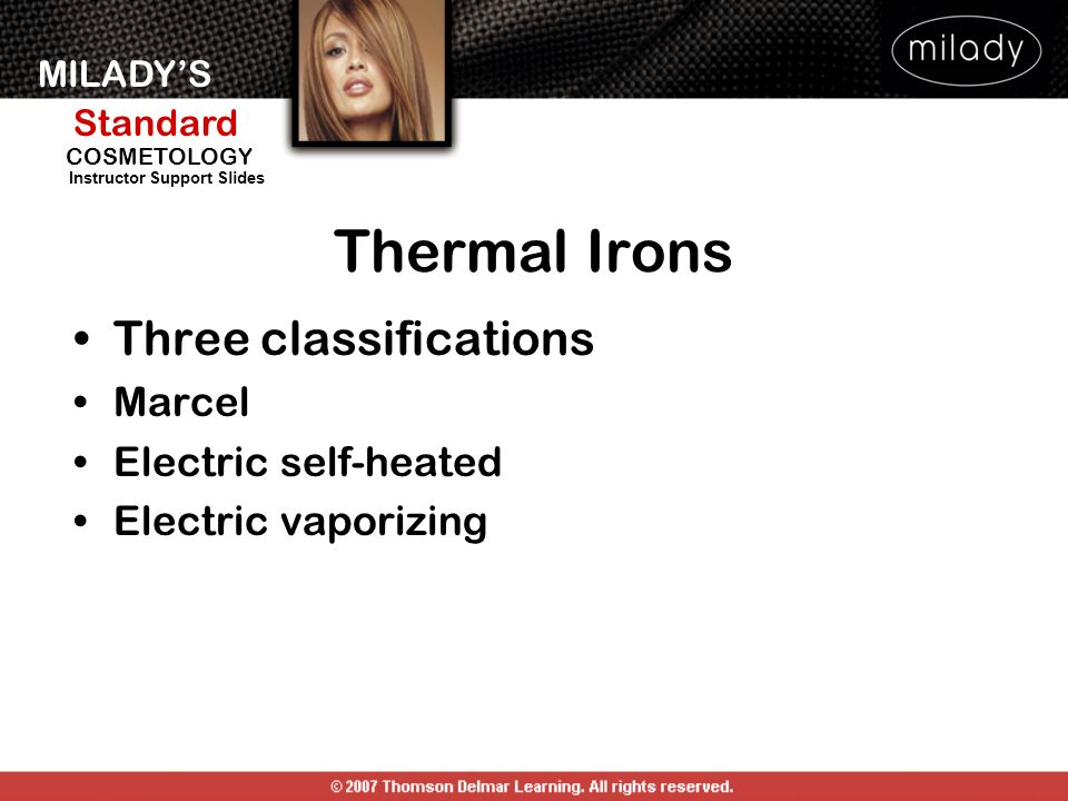 MILADYS Standard Instructor Support Slides COSMETOLOGY Three classifications Marcel Electric self-heated Electric vaporizing Thermal Irons