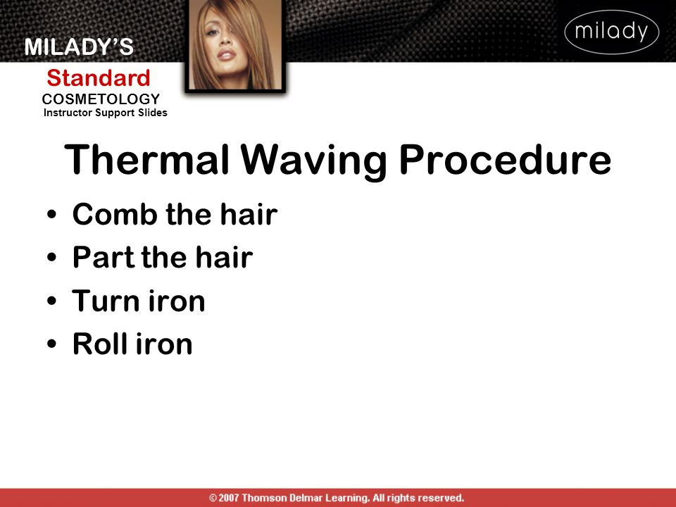 MILADYS Standard Instructor Support Slides COSMETOLOGY Thermal Waving Procedure Comb the hair Part the hair Turn iron Roll iron