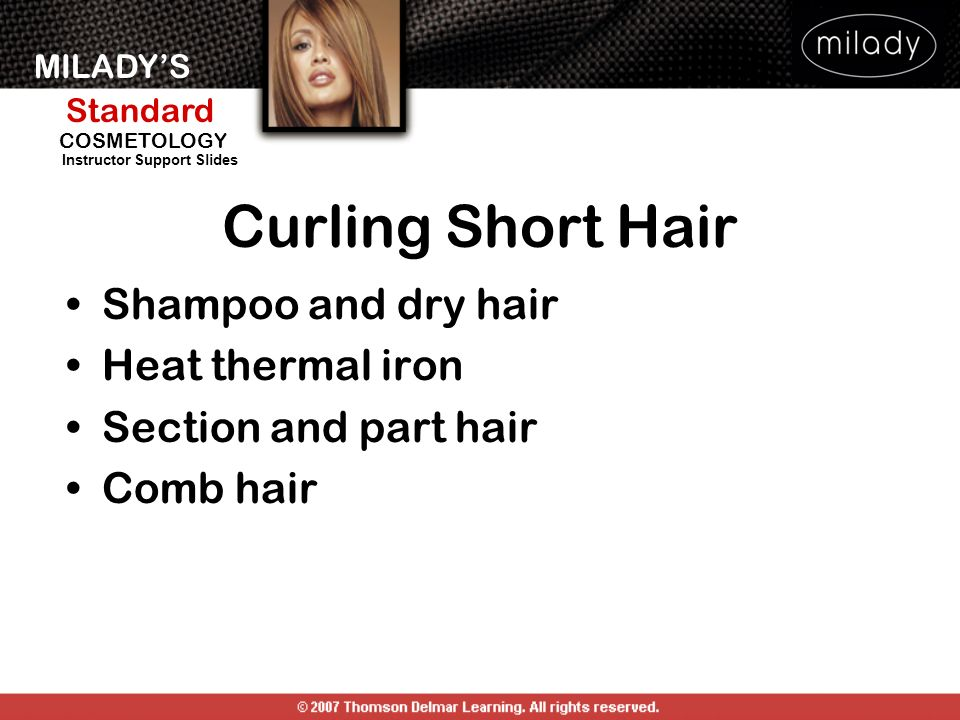 MILADYS Standard Instructor Support Slides COSMETOLOGY Curling Short Hair Shampoo and dry hair Heat thermal iron Section and part hair Comb hair