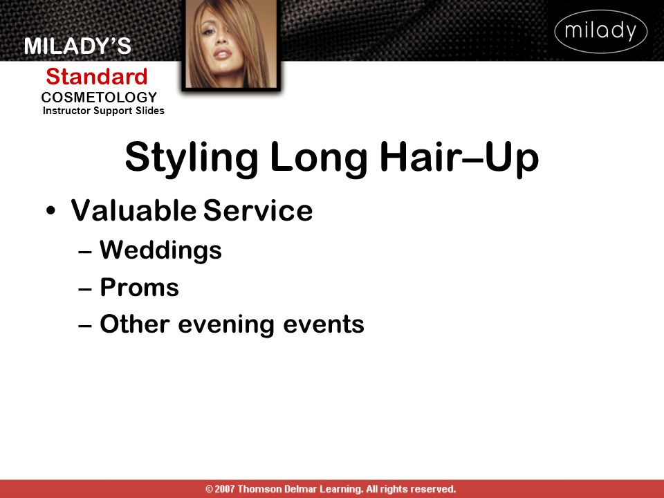 MILADYS Standard Instructor Support Slides COSMETOLOGY Styling Long Hair–Up Valuable Service –Weddings –Proms –Other evening events