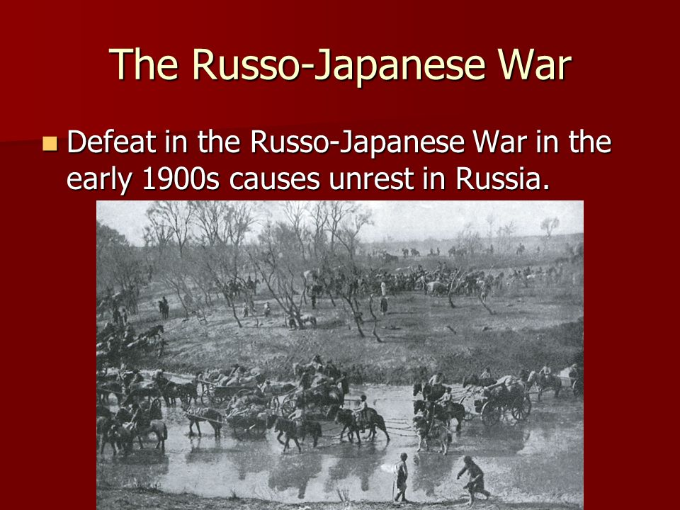 The Russo-Japanese War Defeat in the Russo-Japanese War in the early 1900s causes unrest in Russia. Defeat in the Russo-Japanese War in the early 1900