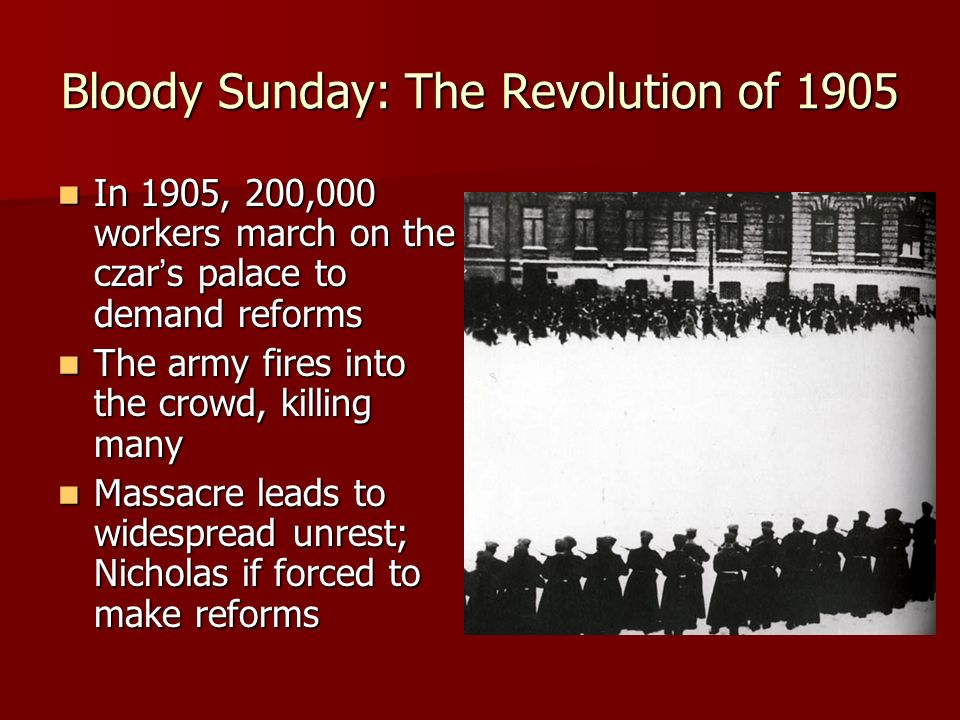 Bloody Sunday: The Revolution of 1905 In 1905, 200,000 workers march on the czar s palace to demand reforms In 1905, 200,000 workers march on the czar