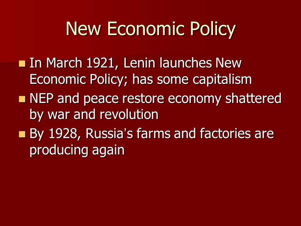 New Economic Policy In March 1921, Lenin launches New Economic Policy; has some capitalism In March 1921, Lenin launches New Economic Policy; has some