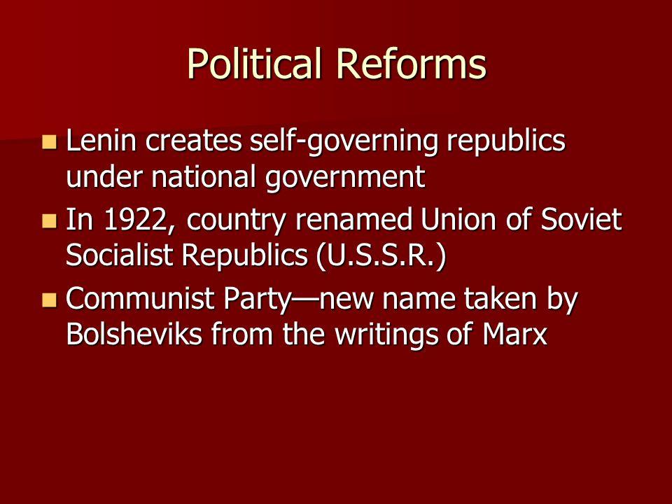 Political Reforms Lenin creates self-governing republics under national government Lenin creates self-governing republics under national government In