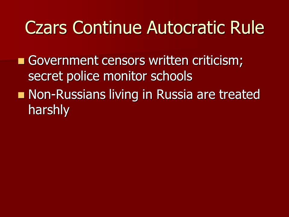 Czars Continue Autocratic Rule Government censors written criticism; secret police monitor schools Government censors written criticism; secret police
