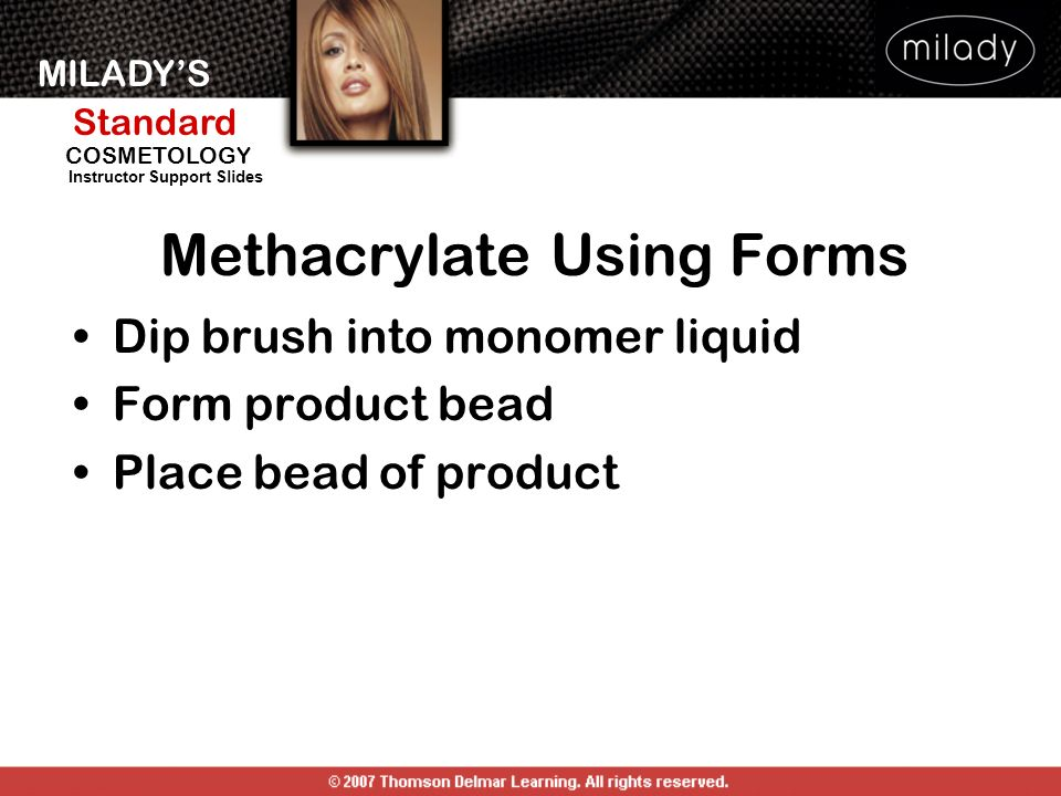 MILADYS Standard Instructor Support Slides COSMETOLOGY Dip brush into monomer liquid Form product bead Place bead of product Methacrylate Using Forms