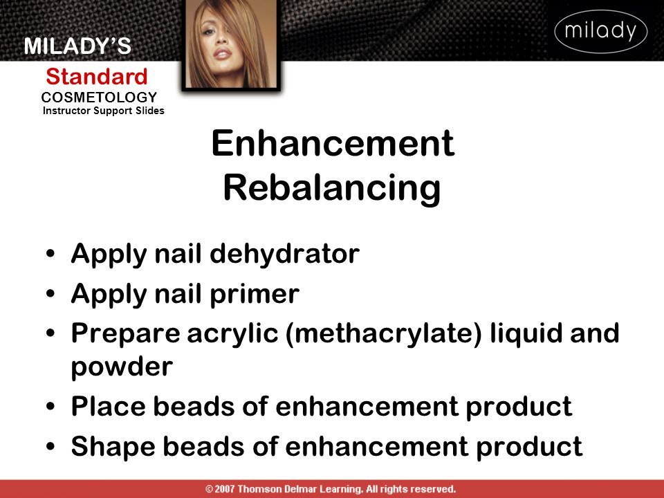 MILADYS Standard Instructor Support Slides COSMETOLOGY Apply nail dehydrator Apply nail primer Prepare acrylic (methacrylate) liquid and powder Place