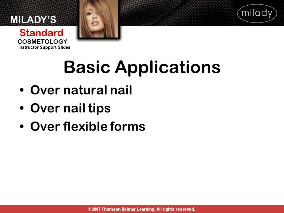 MILADYS Standard Instructor Support Slides COSMETOLOGY Basic Applications Over natural nail Over nail tips Over flexible forms