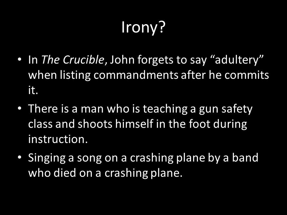 Irony? In The Crucible, John forgets to say adultery when listing commandments after he commits it. There is a man who is teaching a gun safety class