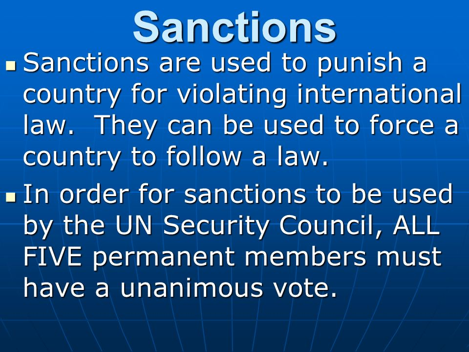 Sanctions Sanctions are used to punish a country for violating international law.