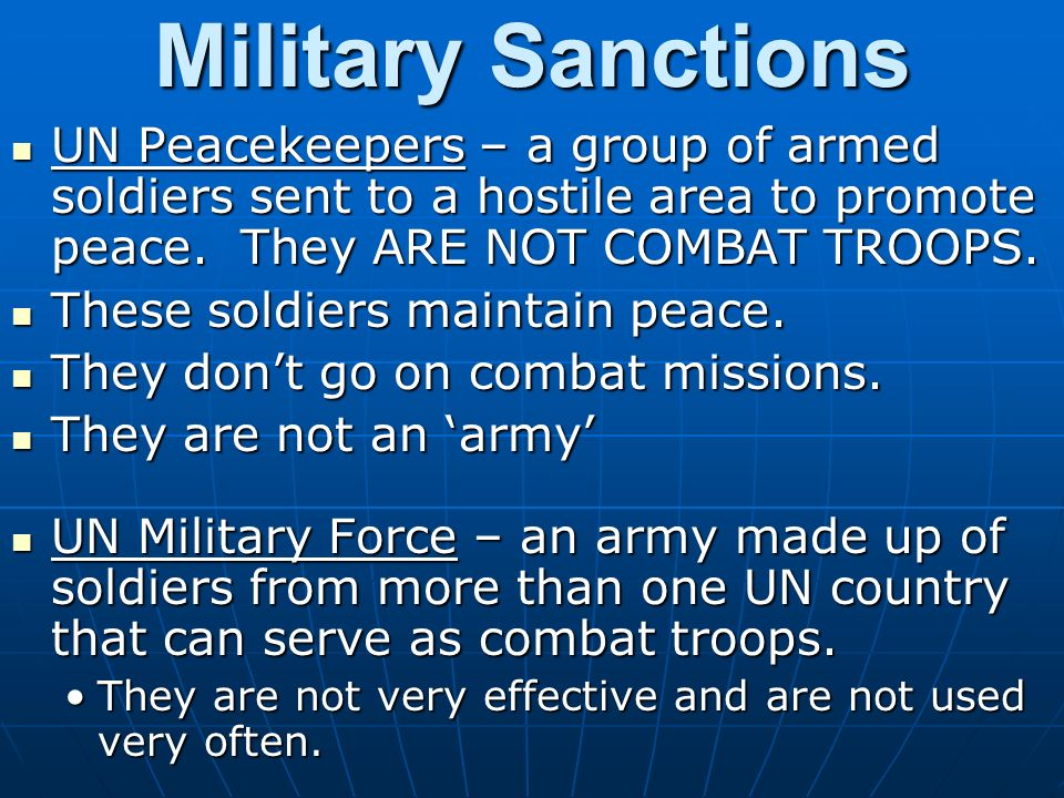 Military Sanctions UN Peacekeepers – a group of armed soldiers sent to a hostile area to promote peace.