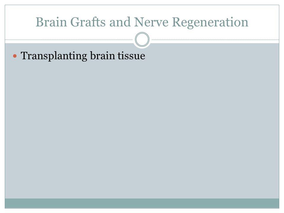 Brain Grafts and Nerve Regeneration Transplanting brain tissue