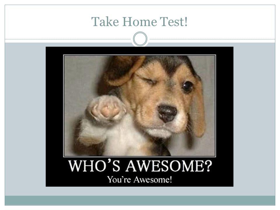 Take Home Test!