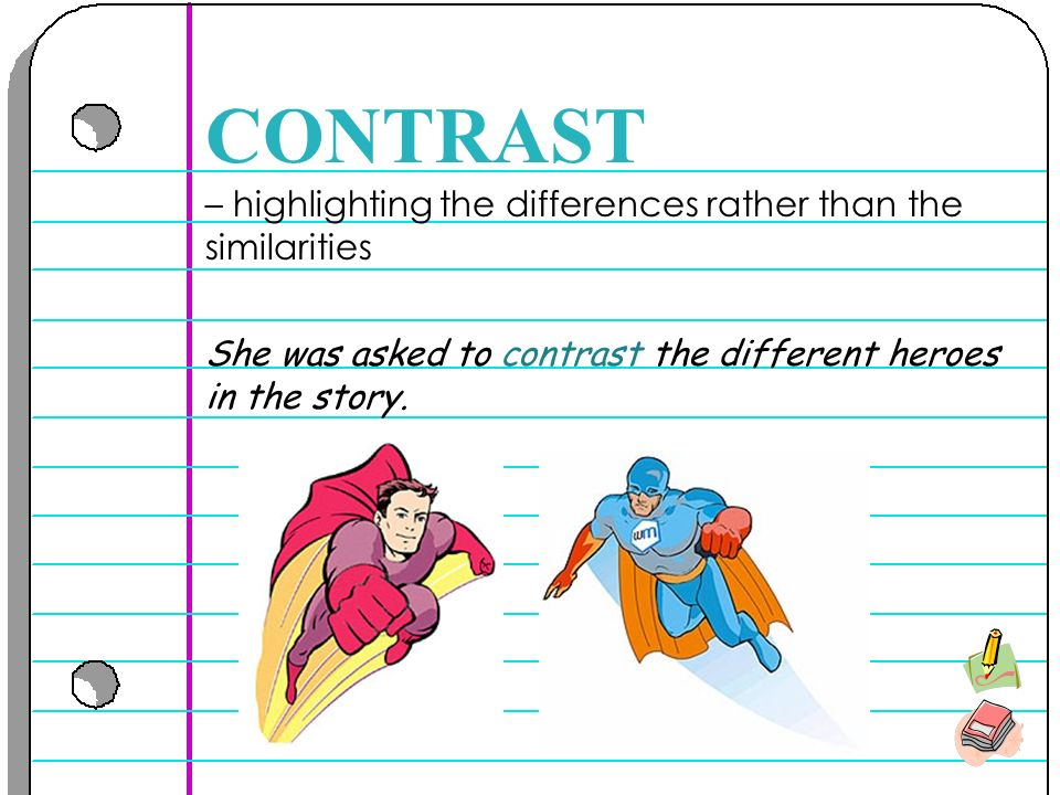 – highlighting the differences rather than the similarities CONTRAST She was asked to contrast the different heroes in the story.