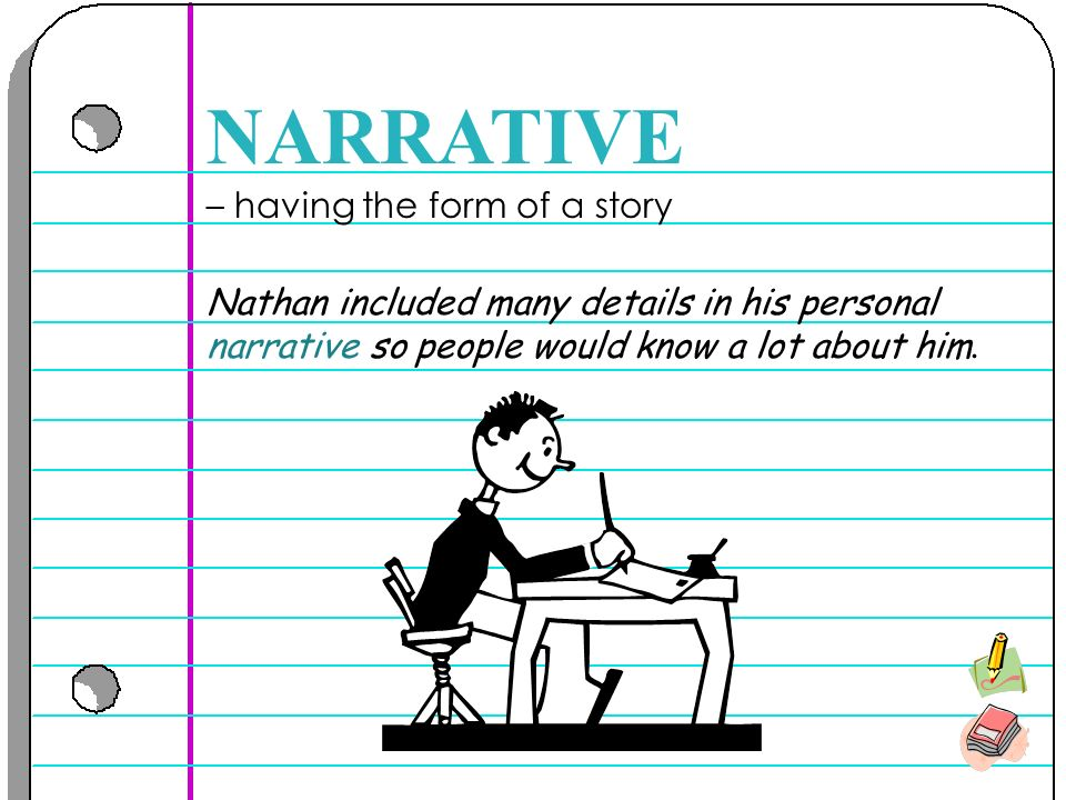 – having the form of a story NARRATIVE Nathan included many details in his personal narrative so people would know a lot about him.