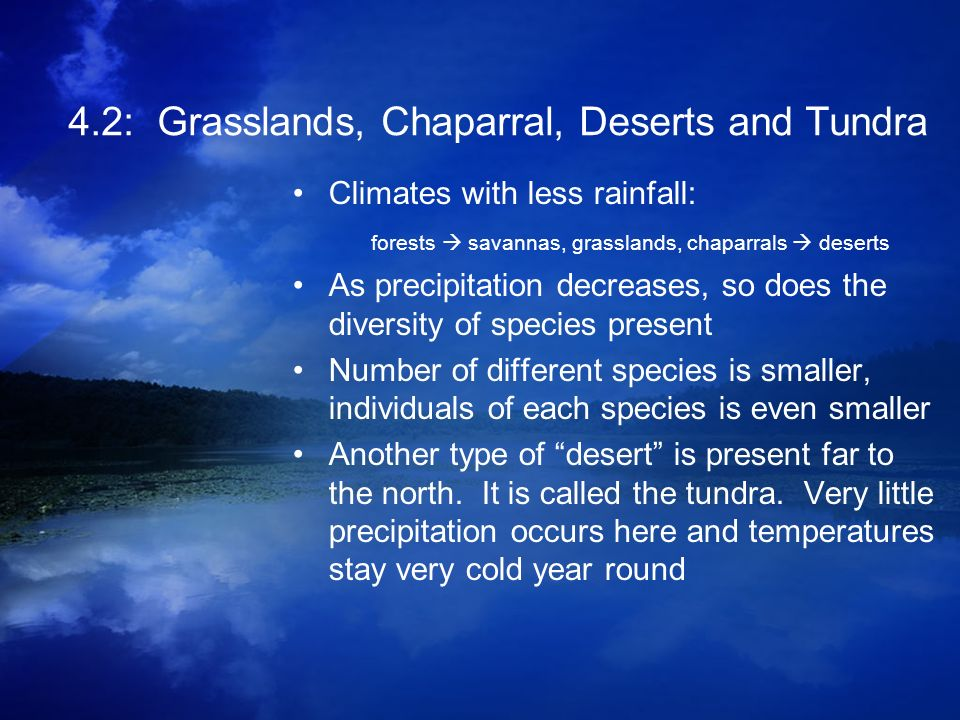4.2: Grasslands, Chaparral, Deserts and Tundra Climates with less rainfall: forests savannas, grasslands, chaparrals deserts As precipitation decrease