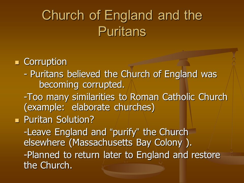 Church of England and the Puritans Corruption Corruption - Puritans believed the Church of England was becoming corrupted.