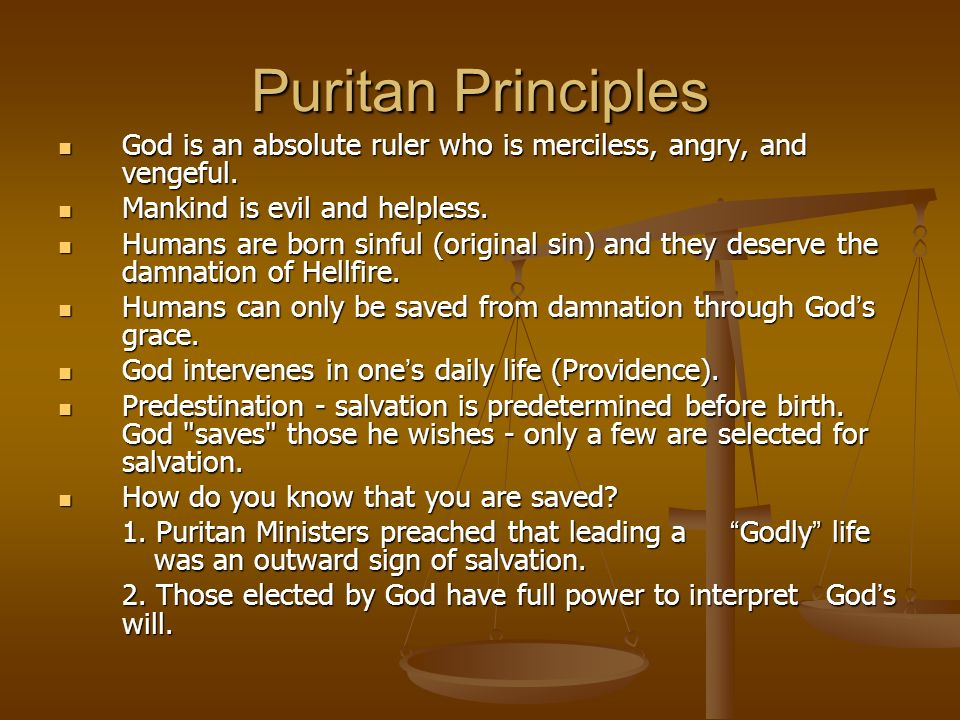 Puritan Principles God is an absolute ruler who is merciless, angry, and vengeful. God is an absolute ruler who is merciless, angry, and vengeful. Man