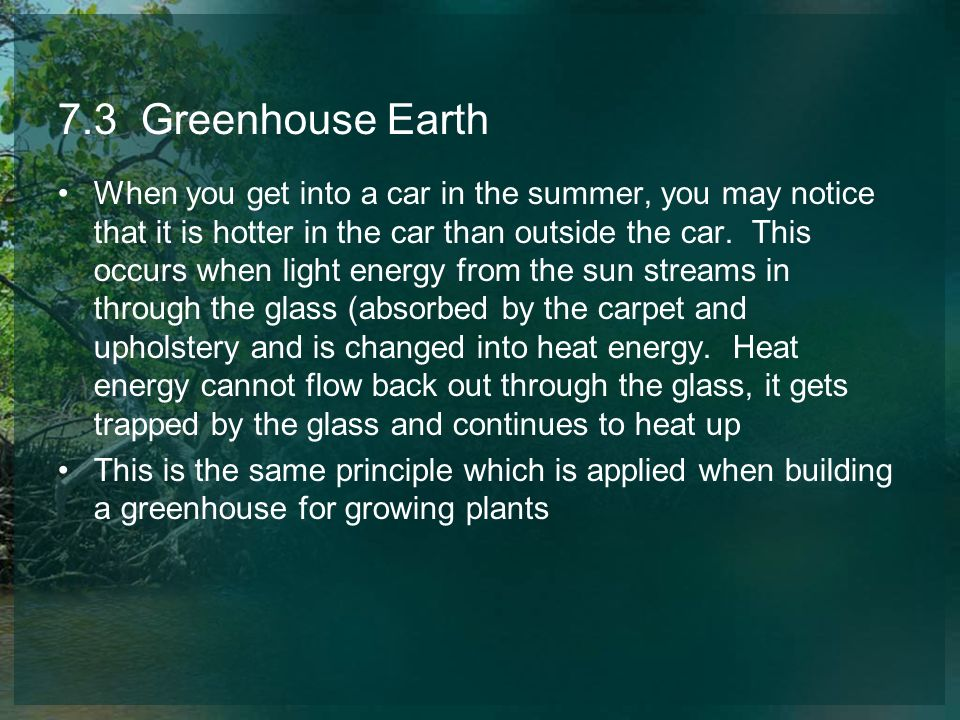 7.3 Greenhouse Earth When you get into a car in the summer, you may notice that it is hotter in the car than outside the car. This occurs when light e