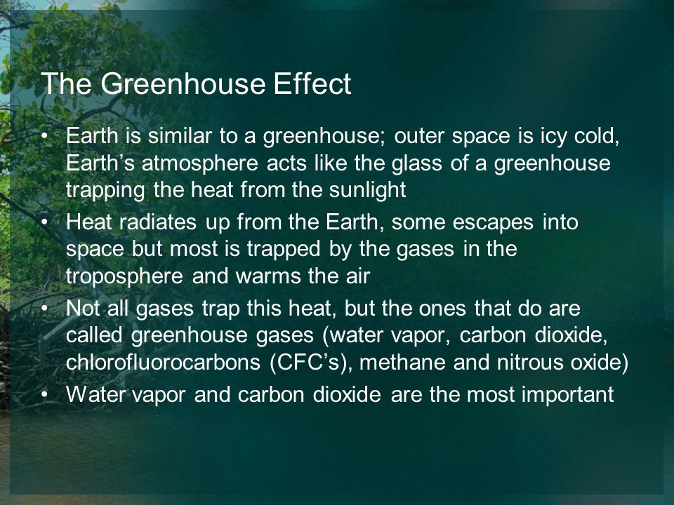 The Greenhouse Effect Earth is similar to a greenhouse; outer space is icy cold, Earths atmosphere acts like the glass of a greenhouse trapping the he