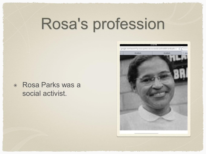 Rosa's profession Rosa Parks was a social activist.