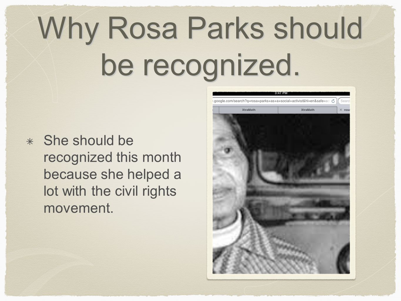 Why Rosa Parks should be recognized. She should be recognized this month because she helped a lot with the civil rights movement.