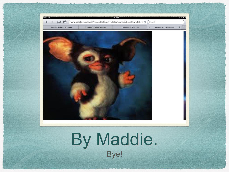 By Maddie. Bye!