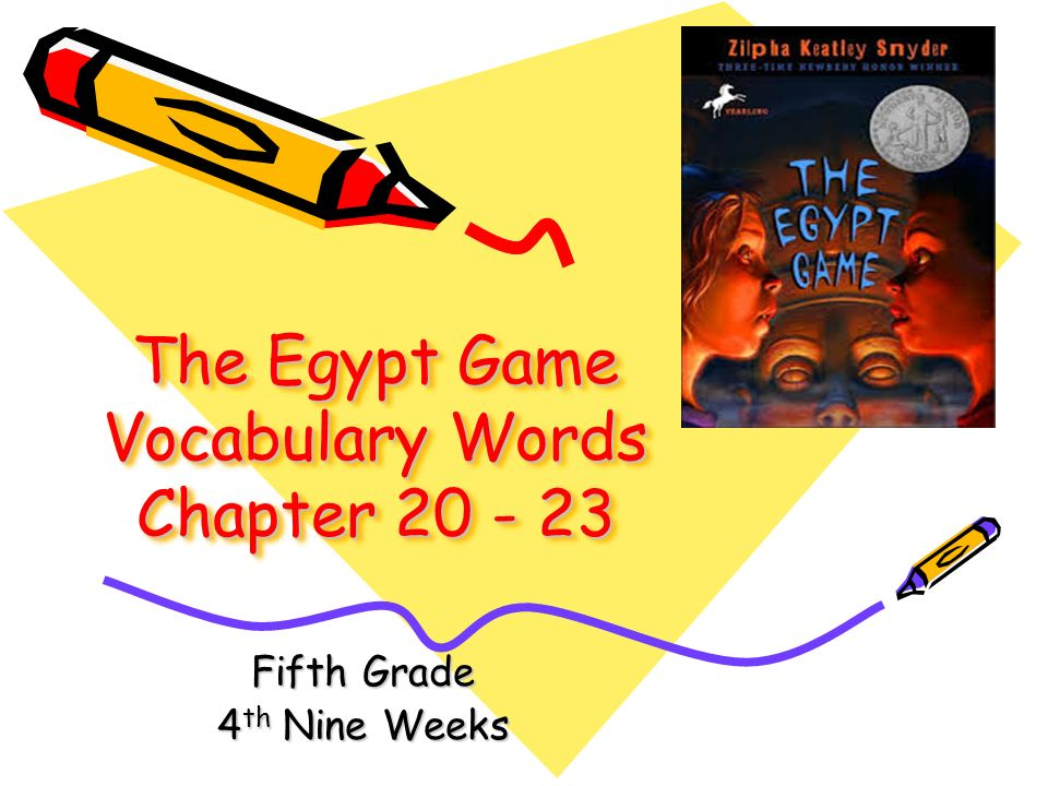 The Egypt Game Vocabulary Words Chapter 20 - 23 Fifth Grade 4 th Nine Weeks