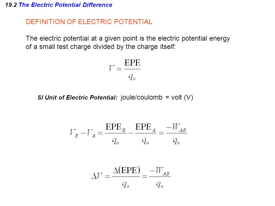 19.2 The Electric Potential Difference Example 1 Work, Potential Energy, and Electric Potential The work done by the electric force as the test charge (+2.0x10 -6 C) moves from A to B is +5.0x10 -5 J.