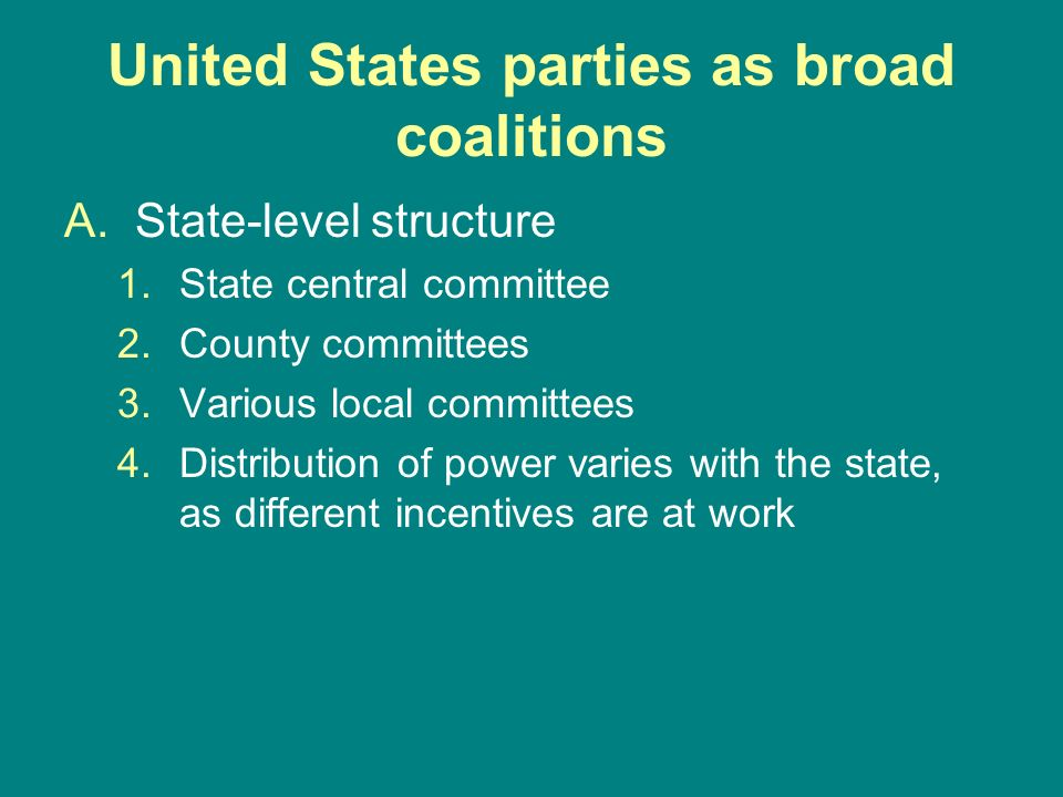 United States parties as broad coalitions A.State-level structure 1.State central committee 2.County committees 3.Various local committees 4.Distribut