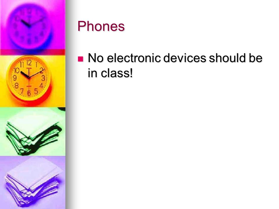 Phones No electronic devices should be in class! No electronic devices should be in class!