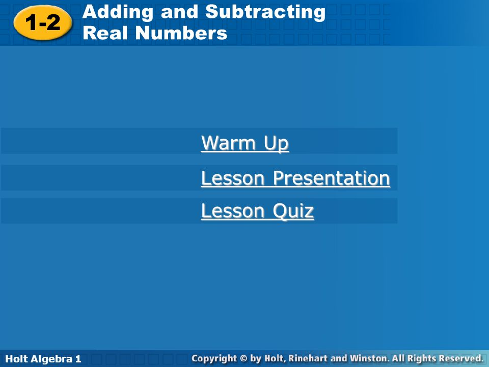 Holt Algebra 1 1-2 Adding and Subtracting Real Numbers 1-2 Adding and Subtracting Real Numbers Holt Algebra 1 Warm Up Warm Up Lesson Presentation Less